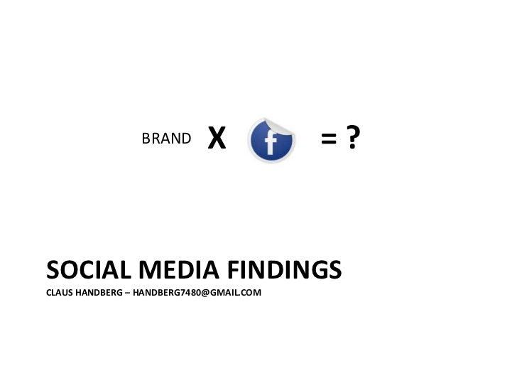 SOCIAL MEDIA FINDINGSClaus Handberg – handberg7480@gmail.com<br />X<br />= ?<br />BRAND<br />