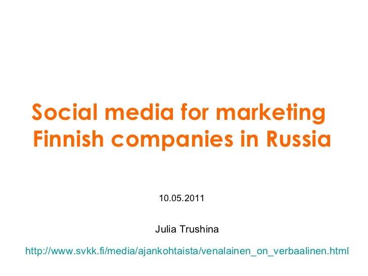 Julia Trushina Social media for marketing  Finnish companies in Russia 1 0 . 05 .2011 http://www.svkk.fi/media/ajankohtais...