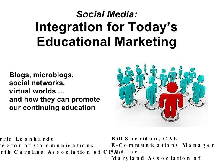 Social Media: Integration for Today's Educational Marketing Blogs, microblogs, social networks, virtual worlds … and how t...