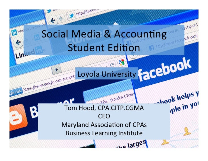 Social	  Media	  &	  Accoun/ng	        Student	  Edi/on	              Loyola	  University	       Tom	  Hood,	  CPA.CITP.CG...