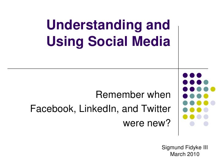 Understanding and Using Social Media<br />Remember when<br />Facebook, LinkedIn, and Twitter<br />were new?<br />Sigmund F...
