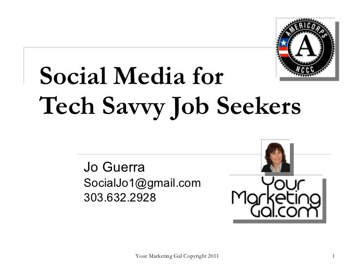 Social Media for  Tech Savvy Job Seekers Jo Guerra  [email_address] 303.632.2928  Your Marketing Gal Copyright 2011