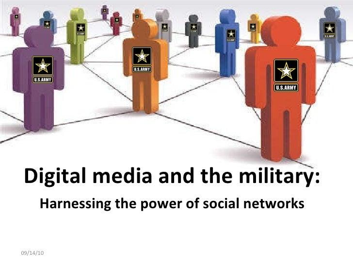 <ul><li>Digital media and the military: </li></ul><ul><li>Harnessing the power of social networks </li></ul>09/14/10