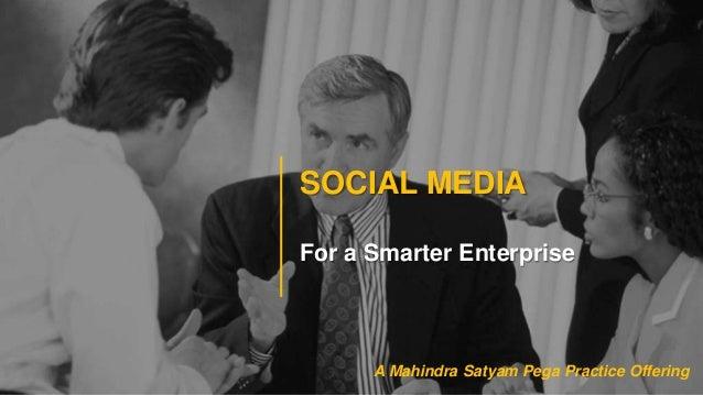 SOCIAL MEDIAFor a Smarter EnterpriseA Mahindra Satyam Pega Practice Offering