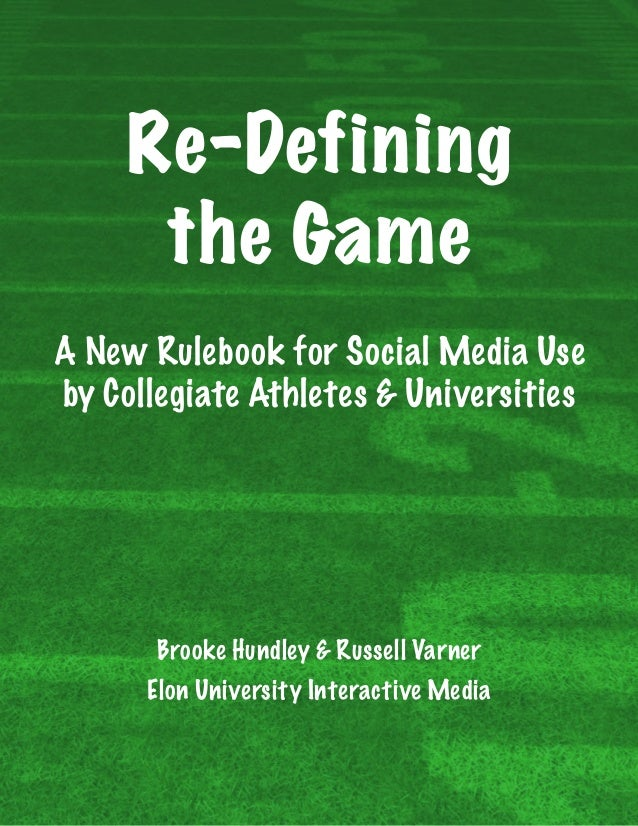 Re-Defining the Game A New Rulebook for Social Media Use by Collegiate Athletes & Universities Brooke Hundley & Russell Va...