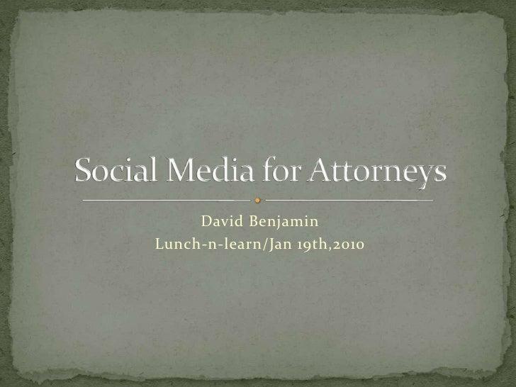David Benjamin <br />Lunch-n-learn/Jan 19th,2010<br />Social Media for Attorneys<br />