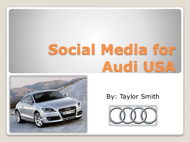 Social Media for Audi USA By: Taylor Smith