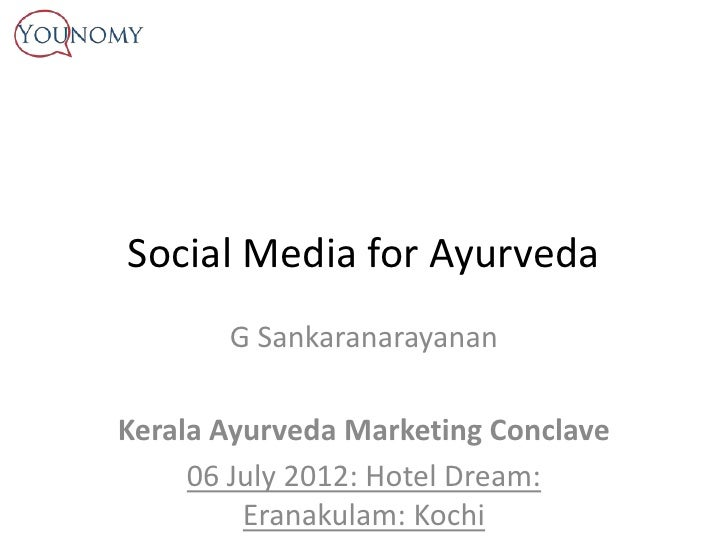Social Media for Ayurveda       G SankaranarayananKerala Ayurveda Marketing Conclave     06 July 2012: Hotel Dream:       ...
