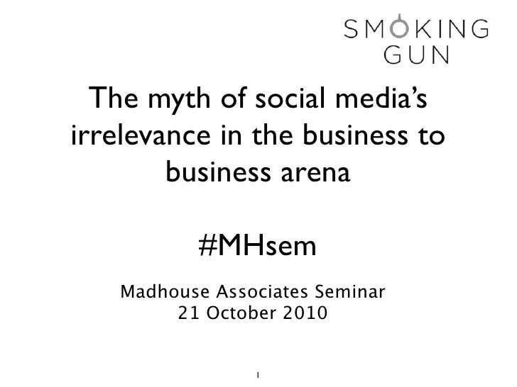 The myth of social media's irrelevance in the business to         business arena             #MHsem    Madhouse Associates...