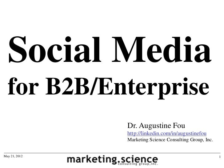 Social Media  for B2B/Enterprise               Dr. Augustine Fou               http://linkedin.com/in/augustinefou        ...