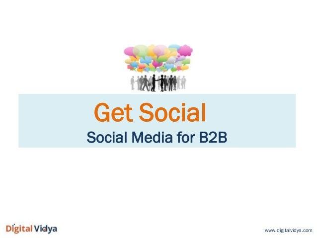 www.digitalvidya.com Get Social Social Media for B2B