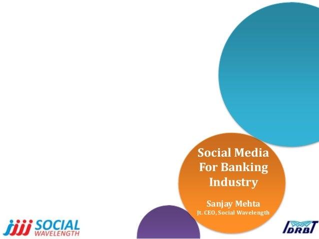 Social Media For Banking Industry Sanjay Mehta Jt. CEO, Social Wavelength