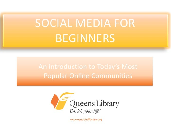 SOCIAL MEDIA FOR   BEGINNERSAn Introduction to Today's Most Popular Online Communities