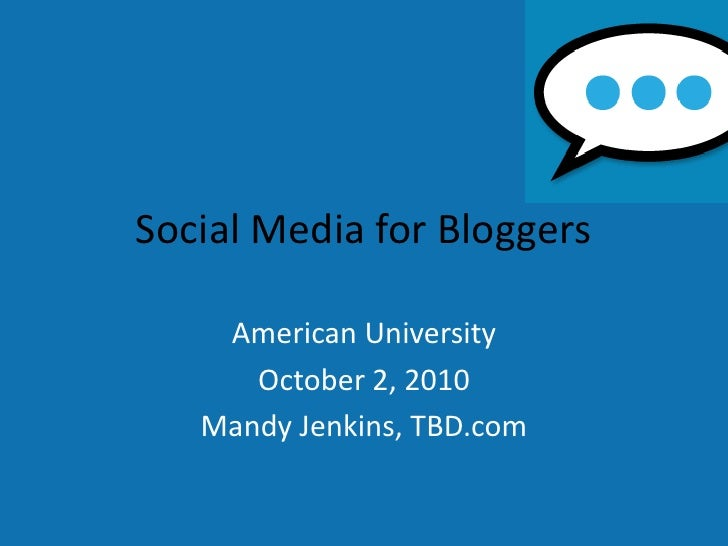 Social Media for Bloggers<br />American University<br />October 2, 2010<br />Mandy Jenkins, TBD.com<br />