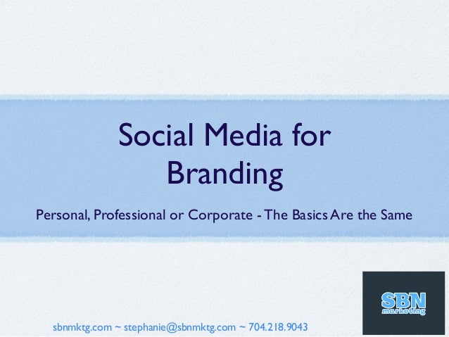 Social Media for                 BrandingPersonal, Professional or Corporate - The Basics Are the Same  sbnmktg.com ~ step...