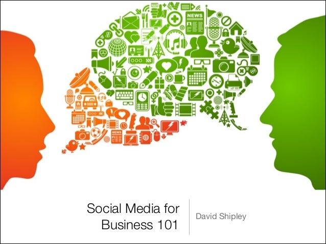 Social Media for   David Shipley  Business 101