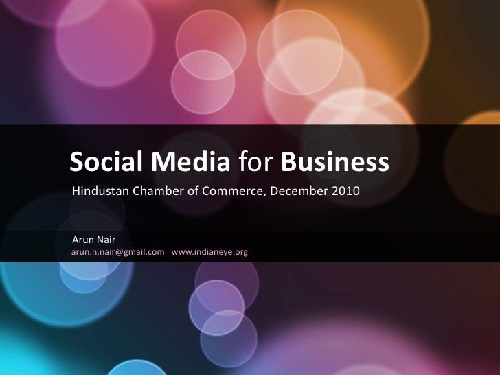 Social Media for Business<br />Hindustan Chamber of Commerce, December 2010<br />Arun Nair<br />arun.n.nair@gmail.com<br /...