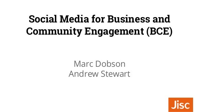 Social Media for Business and Community Engagement (BCE) Marc Dobson Andrew Stewart