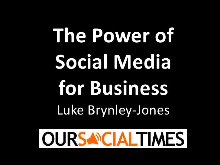 The Power of Social Media for Business<br />Luke Brynley-Jones <br />