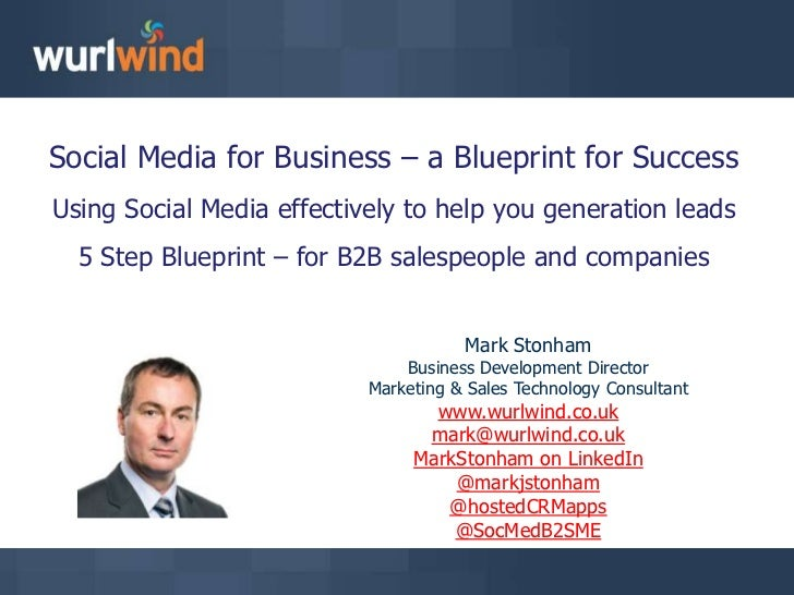 Social Media for Business – a Blueprint for Success<br />Using Social Media effectively to help you generation leads<br />...
