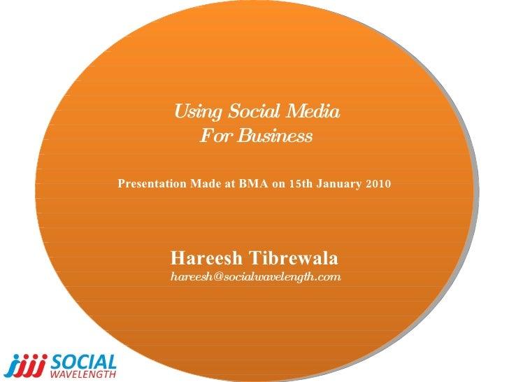 Using Social Media For Business Presentation Made at BMA on 15th January 2010 Hareesh Tibrewala [email_address]