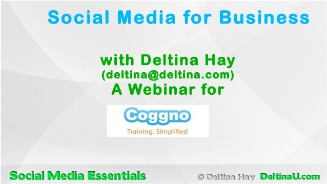 Social Media for Business with Deltina Hay (deltina@deltina.com)  A Webinar for