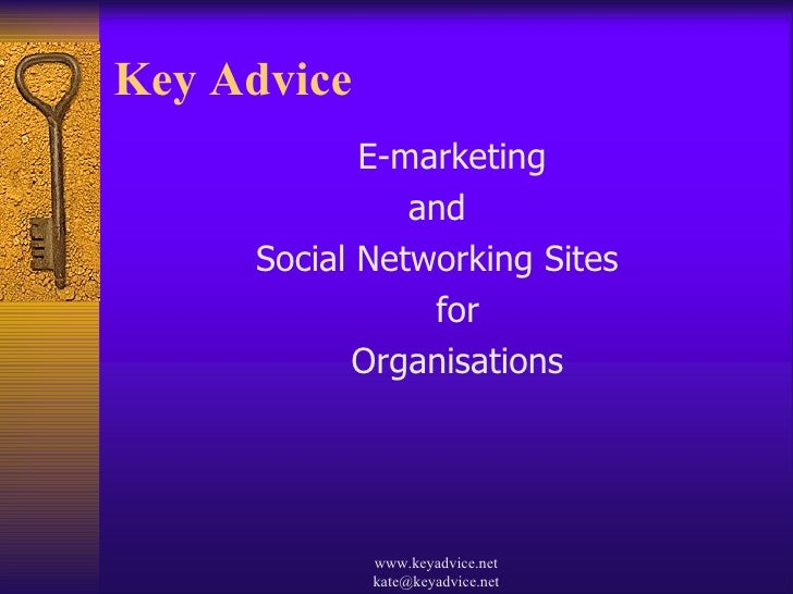 Key Advice  <ul><li>E-marketing  </li></ul><ul><li>and  </li></ul><ul><li>Social Networking Sites  </li></ul><ul><li>for <...