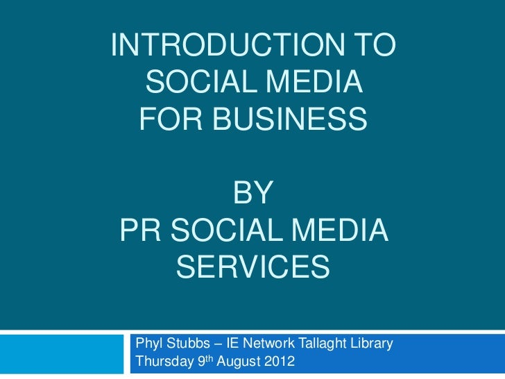INTRODUCTION TO  SOCIAL MEDIA  FOR BUSINESS      BYPR SOCIAL MEDIA   SERVICES Phyl Stubbs – IE Network Tallaght Library Th...