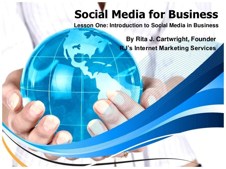 Social Media for BusinessLesson One: Introduction to Social Media in Business                  By Rita J. Cartwright, Foun...