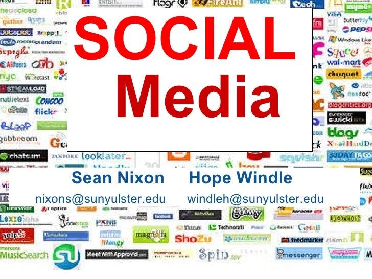 Media SOCIAL   Sean Nixon Hope Windle  nixons@sunyulster.edu windleh@sunyulster.edu