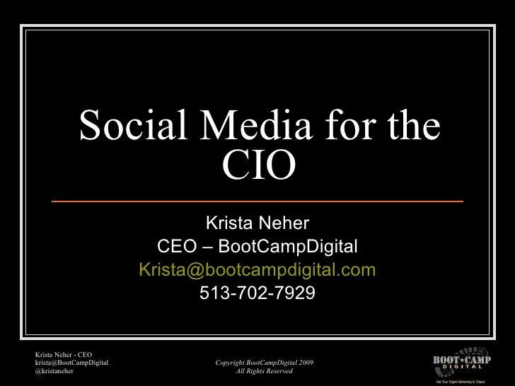 Social Media for the CIO Krista Neher CEO – BootCampDigital [email_address] 513-702-7929