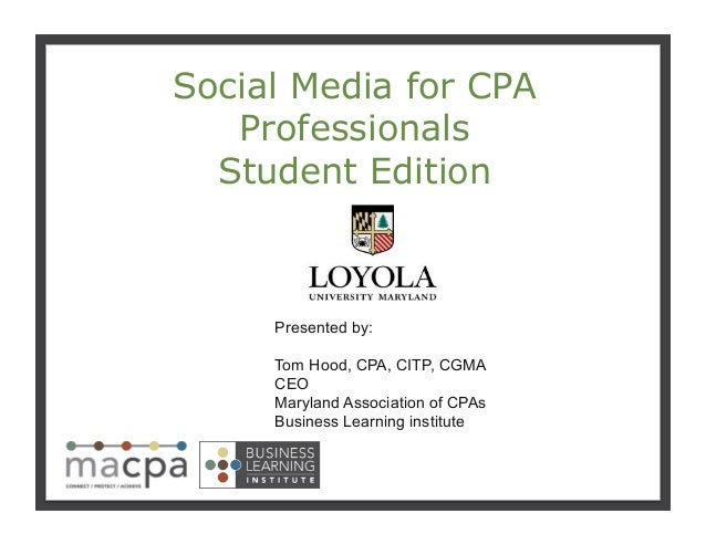 111 Social Media for CPA Professionals Student Edition Presented by: Tom Hood, CPA, CITP, CGMA CEO Maryland Association of...