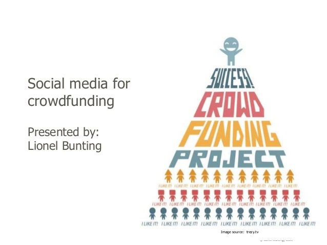 Social media for crowdfunding Presented by: Lionel Bunting  Image source: trezy.tv © Lionel Bunting, 2013
