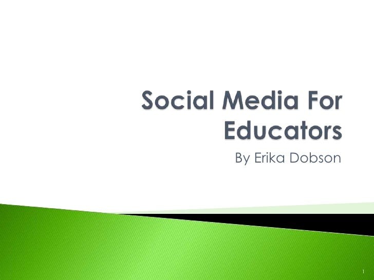 Social Media For Educators<br />By Erika Dobson<br />1<br />