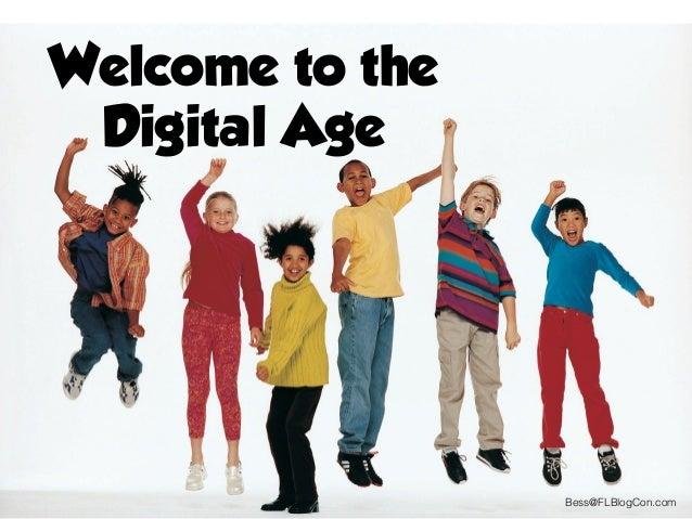 Welcome to the Digital Age Bess@FLBlogCon.com