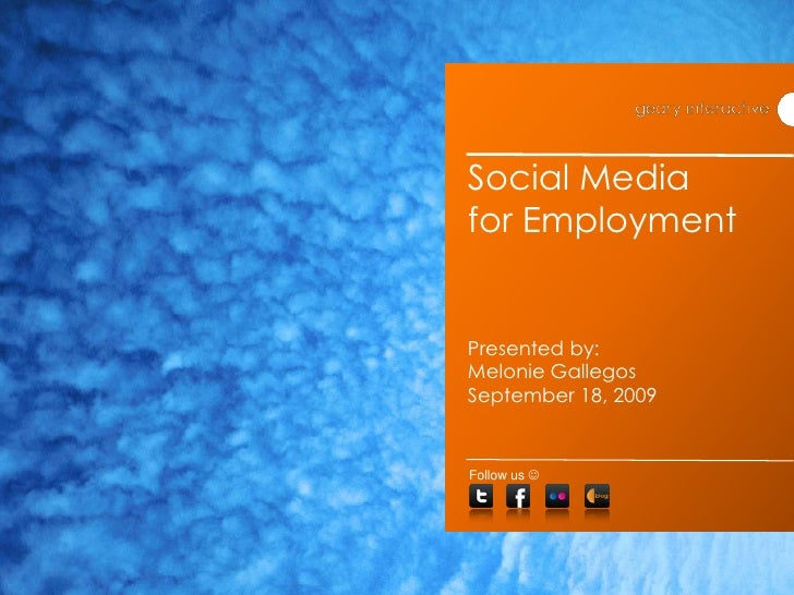 Social Media for EmploymentPresented by: Melonie GallegosSeptember 18, 2009<br />Follow us <br />