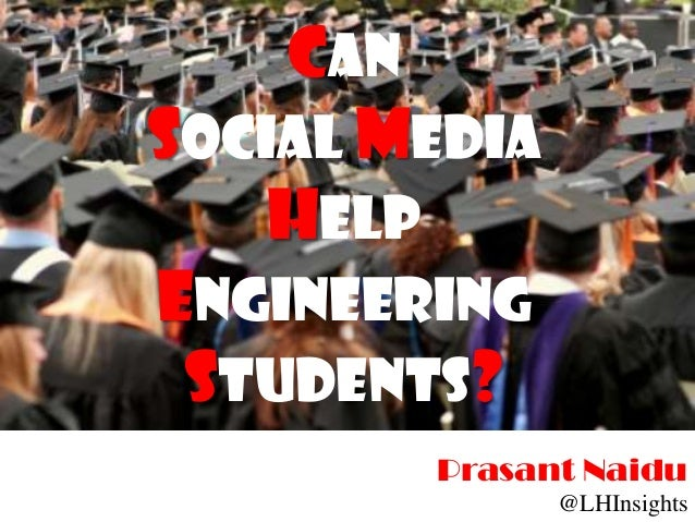 CanSocial Media    HelpEngineering Students?        Prasant Naidu               @LHInsights