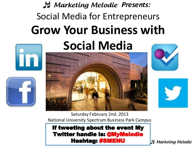 Presents:Social Media for EntrepreneursGrow Your Business with     Social Media             Saturday February 2nd, 2013  N...