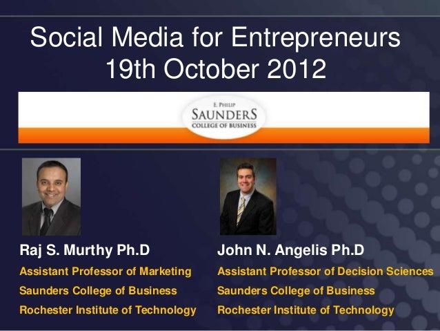 Social Media for Entrepreneurs        19th October 2012Raj S. Murthy Ph.D                  John N. Angelis Ph.DAssistant P...