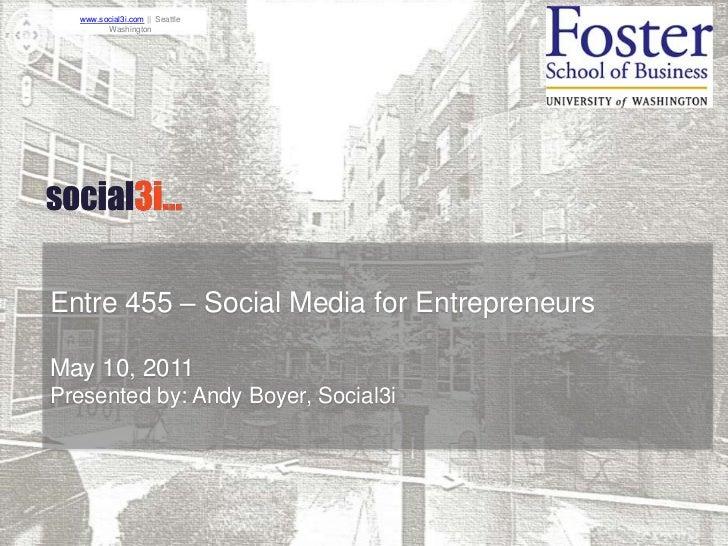 Entre 455 – Social Media for Entrepreneurs<br />May 10, 2011<br />Presented by: Andy Boyer, Social3i<br />