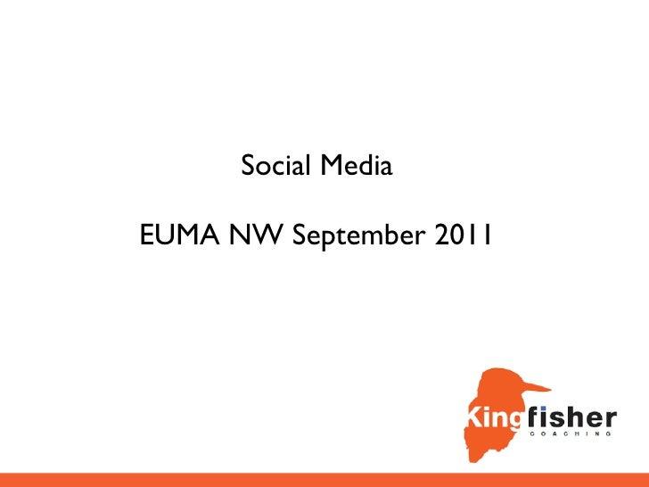 Social Media for EUMA NW - September 2011