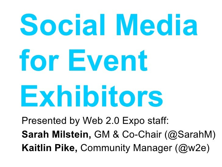 Presented by Web 2.0 Expo staff: Sarah Milstein,  GM & Co-Chair (@SarahM) Kaitlin Pike,  Community Manager (@w2e) Social M...