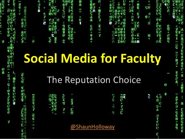 Social Media for Faculty The Reputation Choice @ShaunHolloway