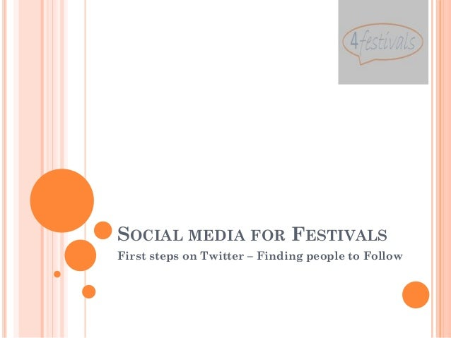 SOCIAL MEDIA FOR FESTIVALSFirst steps on Twitter – Finding people to Follow