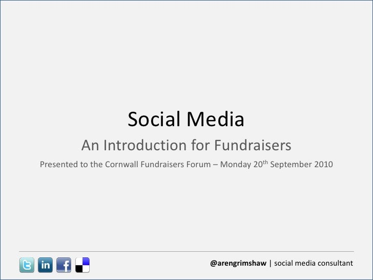 Social Media<br />An Introduction for Fundraisers<br />Presented to the Cornwall Fundraisers Forum – Monday 20th September...