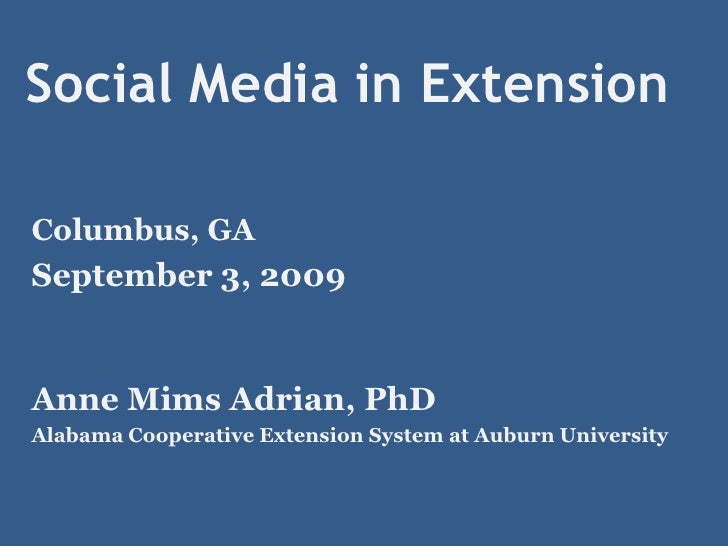 Social Media in Extension<br />Columbus, GA<br />September 3, 2009<br />Anne Mims Adrian, PhD<br />Alabama Cooperative Ext...