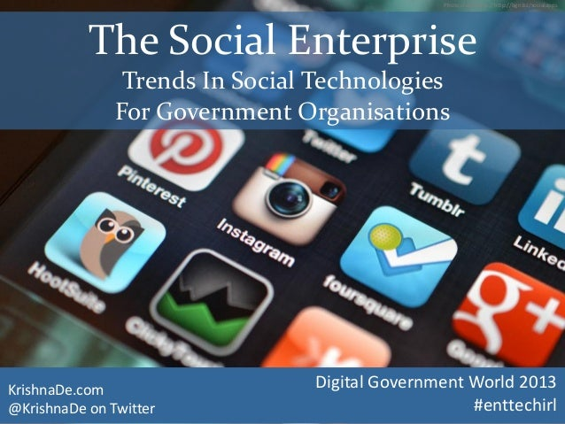 The Social EnterpriseTrends In Social TechnologiesFor Government OrganisationsKrishnaDe.com@KrishnaDe on TwitterDigital Go...