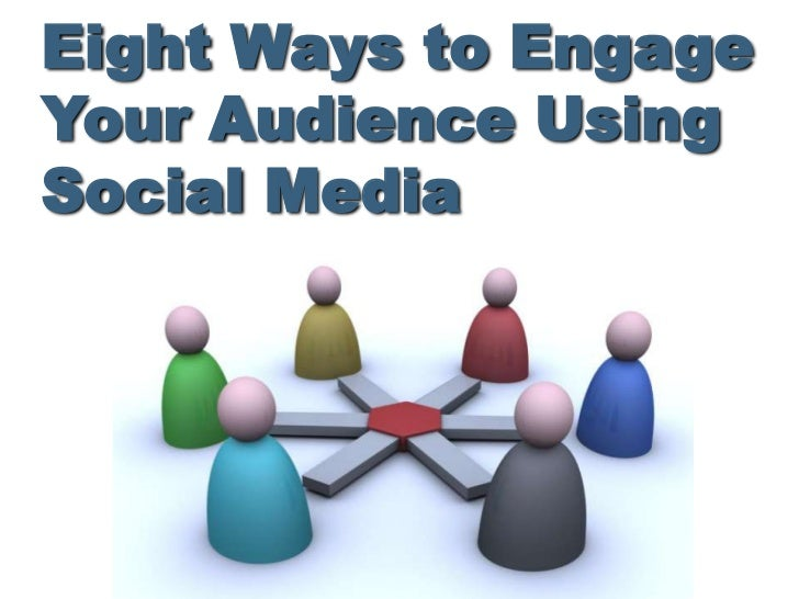 Eight Ways to EngageYour Audience UsingSocial Media