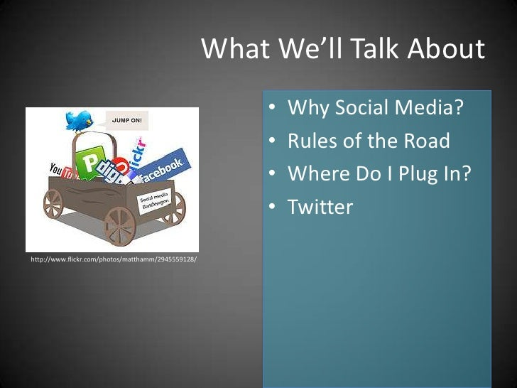 What We'll Talk About                                                         •   Why Social Media?                       ...