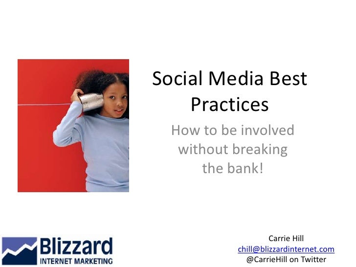 Social Media Best Practices<br />How to be involved without breaking the bank!<br />Carrie Hill<br />chill@blizzardinterne...